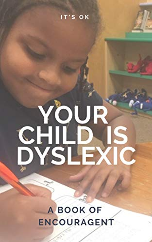 It's Ok Your Child is Dyslexic a Book of Encouragement (English Edition)