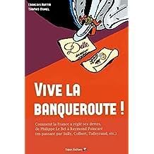 Vive la banqueroute !: Comment la France a réglé ses dettes, de Philippe Le Bel à Raymond Poincaré (en passant par Sully, Colbert, Talleyrand, etc.)