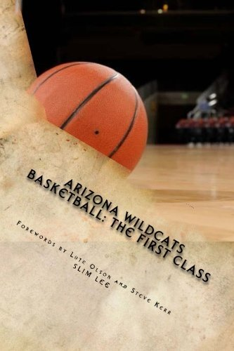 Arizona Wildcats Basketball: The First Class by Slim Lee (2014-07-21)