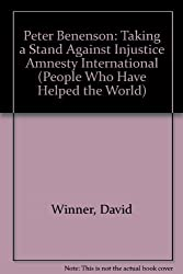 Peter Benenson: Taking a Stand Against Injustice Amnesty International (People Who Have Helped the World) by David Winner (1992-02-27)