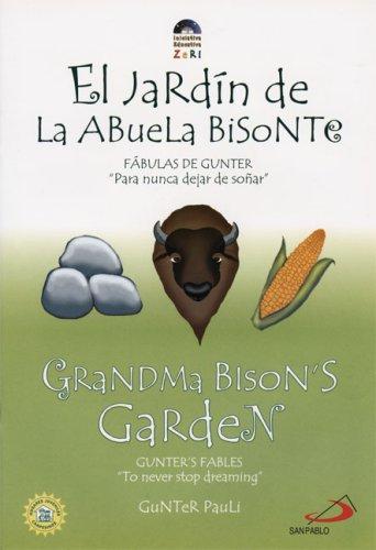 Grandma Bison's Garden/El Jardin De La Abuela Bistonte par Gunter Pauli