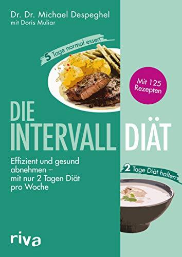Die Intervalldiät: Effizient und gesund abnehmen - mit nur 2 Tagen Diät pro Woche. Mit 125 Rezepten