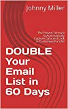 DOUBLE Your Email List in 60 Days: The Proven Formula to Automatically Capture Data and Lock in Customers for Life! (English Edition)