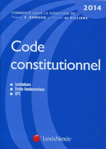 Code constitutionnel 2014 : Institutions, Droits fondamentaux, QPC