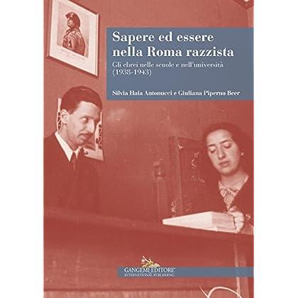 Sapere Ed Essere Nella Roma Razzista: Gli Ebrei Nelle Scuole E Nell'università (1938-1943)