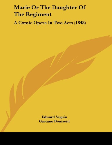 Marie or the Daughter of the Regiment: A Comic Opera in Two Acts (1848)