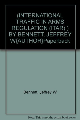 (INTERNATIONAL TRAFFIC IN ARMS REGULATION (ITAR) ) BY BENNETT, JEFFREY W{AUTHOR}Paperback
