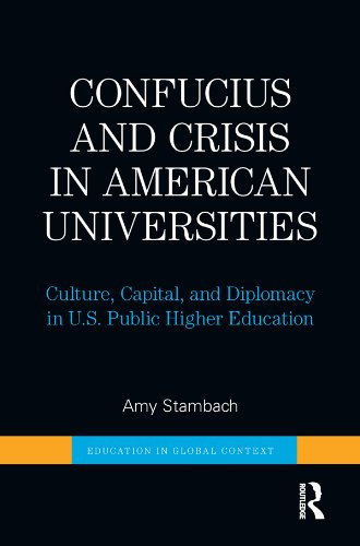 Confucius and Crisis in American Universities: Culture, Capital, and Diplomacy in U.S. Public Higher Education (Education in Global Context)