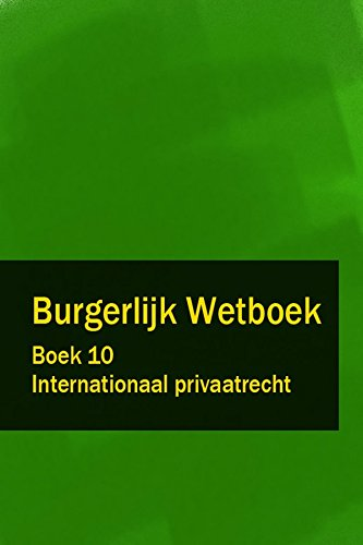 Burgerlijk Wetboek Boek 10 - BW Internationaal privaatrecht (Dutch Edition)