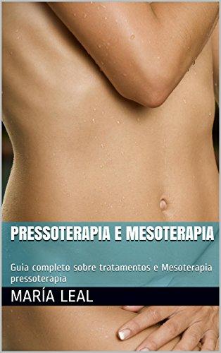 Pressoterapia e Mesoterapia: Guia completo sobre tratamentos e Mesoterapia pressoterapia (O mundo da beleza Livro 1) (Portuguese Edition) por María Leal
