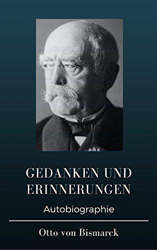 Otto von Bismarck  - Gedanken und Erinnerungen: Erster und zweiter Band