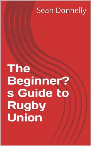 The Beginner's Guide to Rugby Union (English Edition)