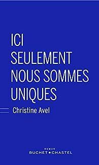 Ici seulement nous sommes uniques par Christine Avel