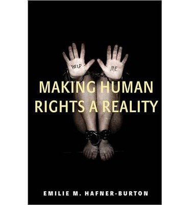 making-human-rights-a-reality-by-author-emilie-m-hafner-burton-april-2013