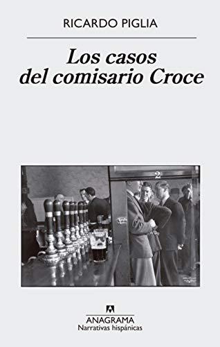 Los casos del comisario Croce (NARRATIVAS HISPÁNICAS nº 611) por Ricardo Piglia