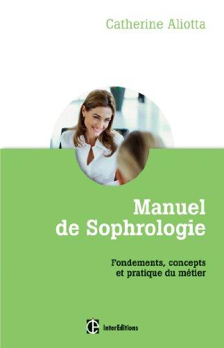 Manuel de Sophrologie - Fondements, concepts et pratique du métier