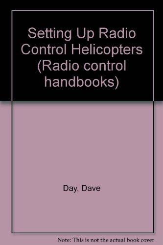 Setting Up Radio Control Helicopters (Radio control handbooks) by David Day (1998-12-31)