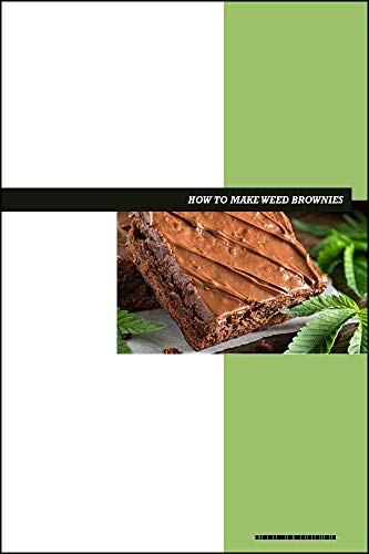 How to Make Weed Brownies eBook: Delicious Recipes For Marijuana-Infused Dessert Edibles (English Edition)