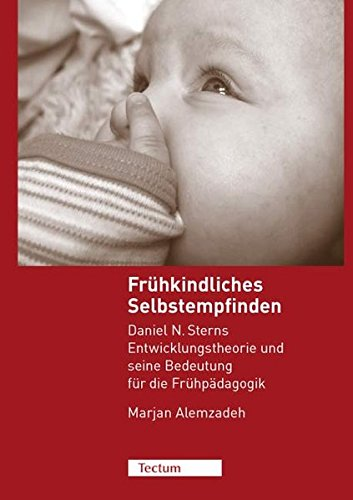 Frühkindliches Selbstempfinden: Daniel N. Sterns Entwicklungstheorie und seine Bedeutung für die Frühpädagogik