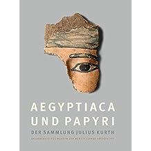 Aegyptiaca und Papyri der Sammlung Julius Kurth: Archäologisches Museum der Martin-Luther-Universität Halle-Wittenberg<br>Bestandskatalog, Band 1