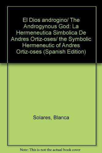 Portada del libro El Dios androgino/ The Androgynous God: La Hermeneutica Simbolica De Andres Ortiz-oses/ the Symbolic Hermeneutic of Andres Ortiz-oses