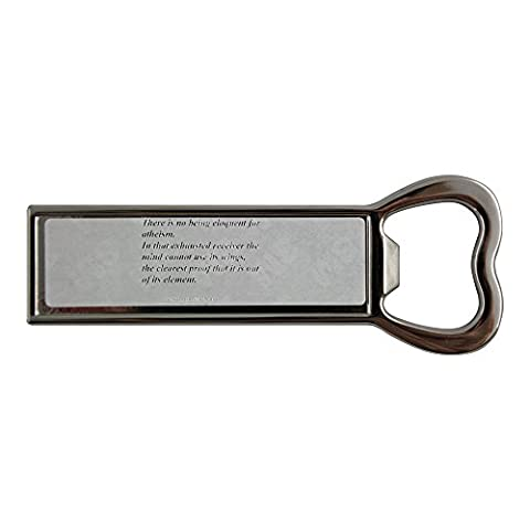 There is no being eloquent for atheism. In that exhausted receiver the mind cannot use its wings, - the clearest proof that it is out of its element. Stainless steel bottle opener and fridge