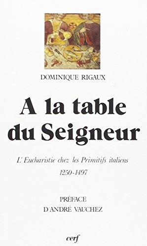 À la table du Seigneur : L'Eucharistie chez les primitifs italiens, 1250-1497 par Dominique Rigaux