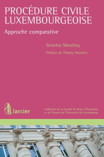 Procédure civile luxembourgeoise: Approche comparative (Collection de la Faculté de Droit, d'Économie et de Finance de l'Université du Luxembourg)