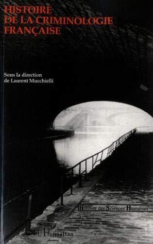 Histoire de la criminologie française (Histoire des Sciences humaines) by Laurent Mucchielli;Collectif(1995-12-28) par Laurent Mucchielli;Collectif