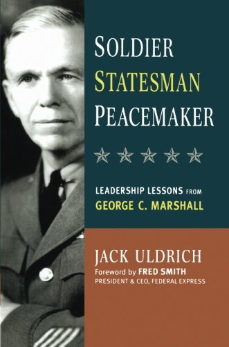 soldier-statesman-peacemaker-leadership-lessons-from-george-c-marshall