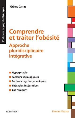 Comprendre et traiter l'Obésité: Approche pluridisciplinaire intégrative (Pratiques En Psychotherapie) par Jérôme Carraz