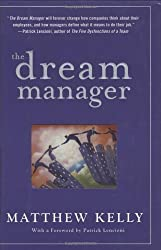 Dream Manager, The : Achieve Results Beyond Your Dreams by Helping Your Employees Fulfill Theirs: Acheive Results Beyond Your Dreams by Helping Your Employees Fulfill Theirs