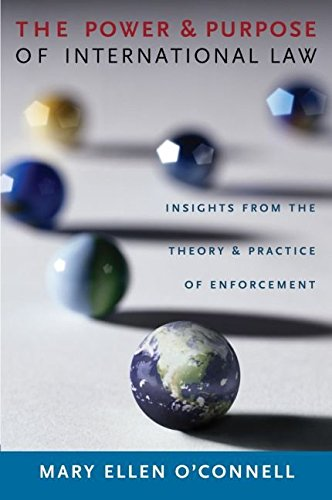 [(The Power and Purpose of International Law : Insights from the Theory and Practice of Enforcement)] [By (author) Mary Ellen O'Connell] published on (August, 2008)