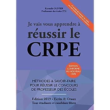 Je Vais Vous Apprendre à Réussir le CRPE - EDITION 2019 - Méthodes & Savoir-faire pour Réussir le Concours de Professeur des Ecoles (Master MEEF, ESPE ou candidat libre)