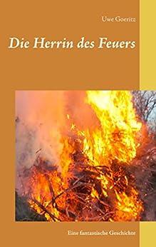 Die Herrin des Feuers: Eine fantastische Geschichte von [Goeritz, Uwe]