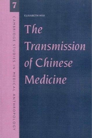 The Transmission of Chinese Medicine (Cambridge Studies in Medical Anthropology) by Elisabeth Hsu (1999-12-28)