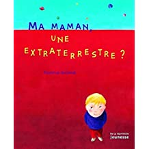 Ma maman, une extraterrestre ?