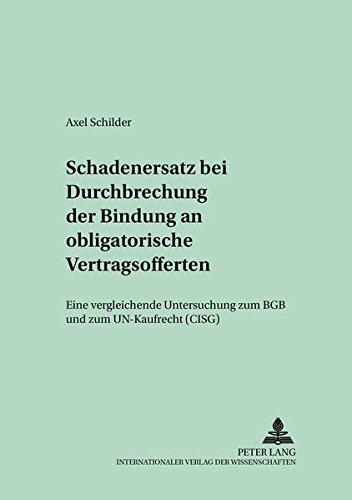 Schadensersatz bei Durchbrechung der Bindung an obligatorische Vertragsofferten: Eine vergleichende Untersuchung zum BGB und zum UN-Kaufrecht (CISG) (Schriften zum Handels- und Wirtschaftsrecht)