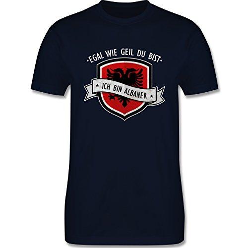 Shirtracer Länder - Egal wie Geil Du BIST - Ich Bin Albaner - Herren T-Shirt Rundhals Navy Blau
