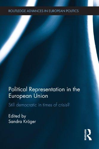 Political Representation in the European Union: Still democratic in times of crisis? (Routledge Advances in European Politics)