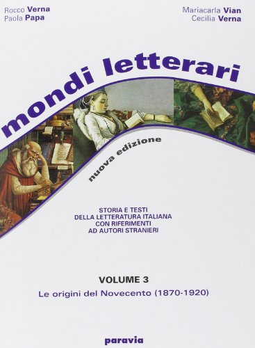 Mondi letterari. Storia e testi della letteratura italiana con riferimenti ad autori stranieri. Per le Scuole superiori: 3