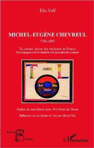Michel-Eugène Chevreul (1786-1889) : Un savant doyen des étudiants de France. Des corps gras et de la chandelle à la perception des couleurs