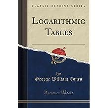 Logarithmic Tables (Classic Reprint)