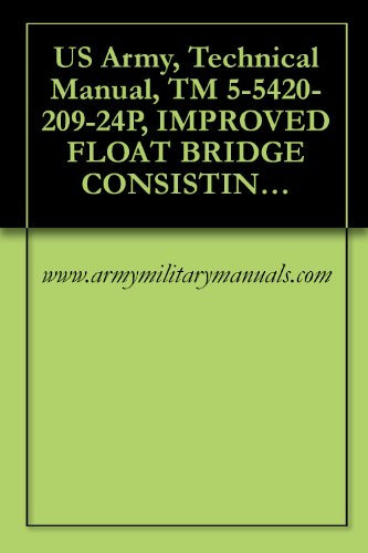 US Army, Technical Manual, TM 5-5420-209-24P, IMPROVED FLOAT BRIDGE CONSISTING OF: TRANSPORTER MODEL CONDEC 2208, (NSN 5420-00-071-5321), MODEL CONDEC ... SPACE 6698R, (5420-00-175 (English Edition)