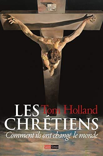 Les chrétiens - Comment ils ont changé le monde par Tom Holland