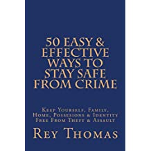 50 Easy & Effective Ways To Stay Safe From Crime: Keep Yourself, Family, Home, Possessions, & Identity Free From Theft & Assault (English Edition)