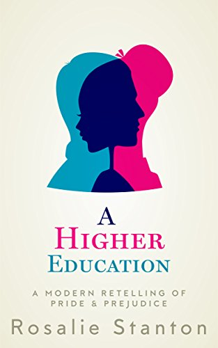 A Higher Education: A Modern Retelling of Pride & Prejudice by [Stanton, Rosalie]