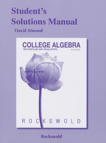 College Algebra with Modeling and Visualization Student's Solutions Manual