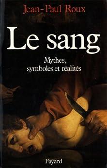 Le Sang : Mythes, symboles et réalités (Nouvelles Etudes Historiques) par [Roux, Jean-Paul]