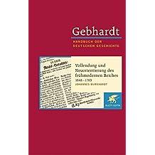 Handbuch der deutschen Geschichte in 24 Bänden. Bd.11: Vollendung und Neuorientierung des frühmodernen Reiches (1648-1763)